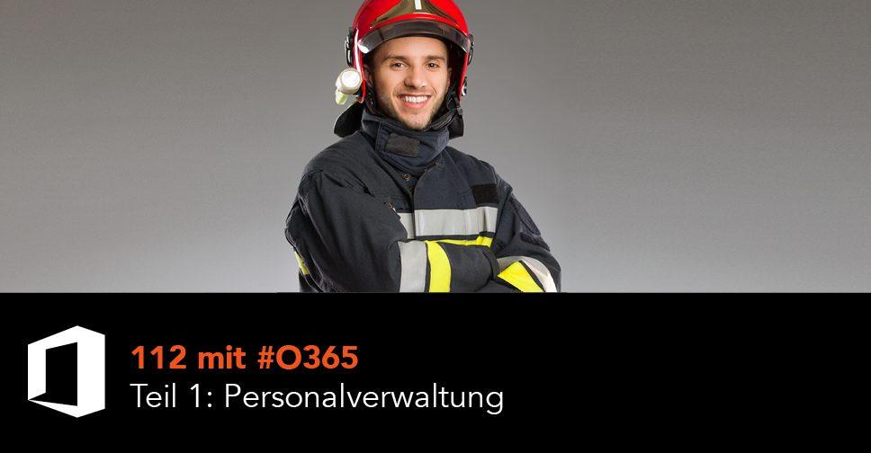 112 mit #O365 Teil 1: Personalverwaltung