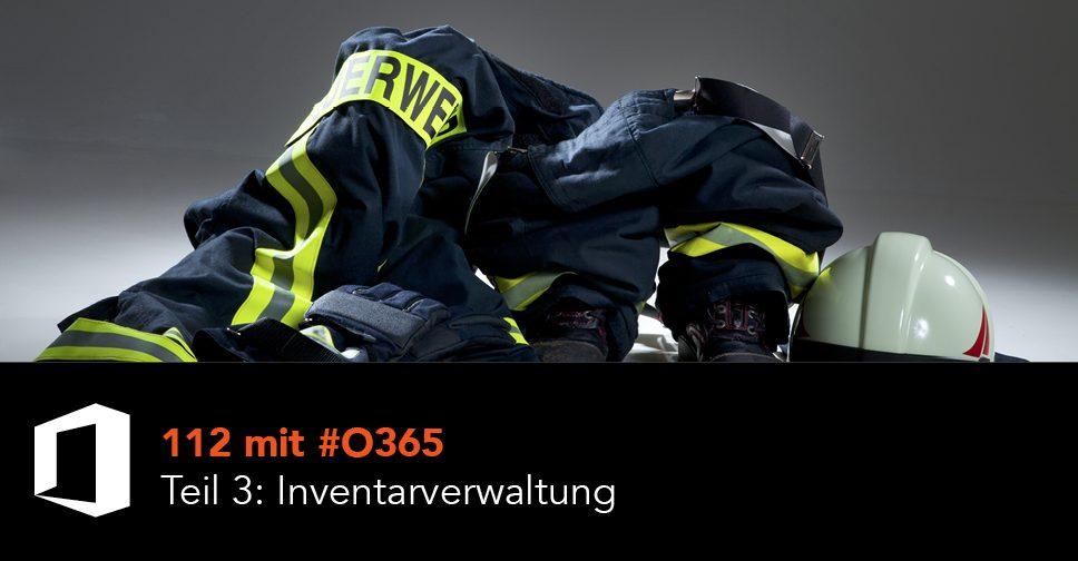 112 mit #O365 Teil 3: Inventarverwaltung