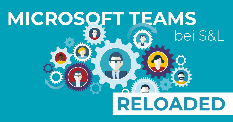 Microsoft Teams bei S&L- Reloaded
