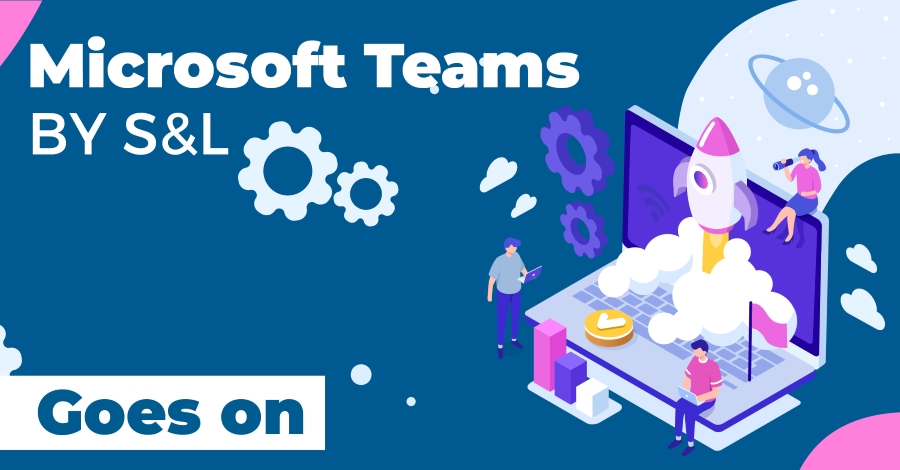 Microsoft Teams bei S&L – And the Story goes on