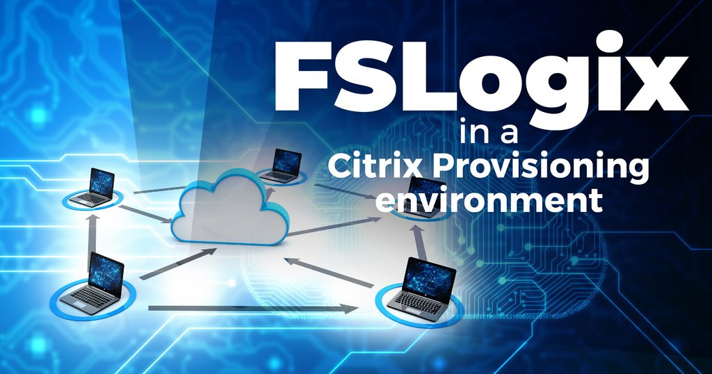 FSLogix in a Citrix Provisioning environment