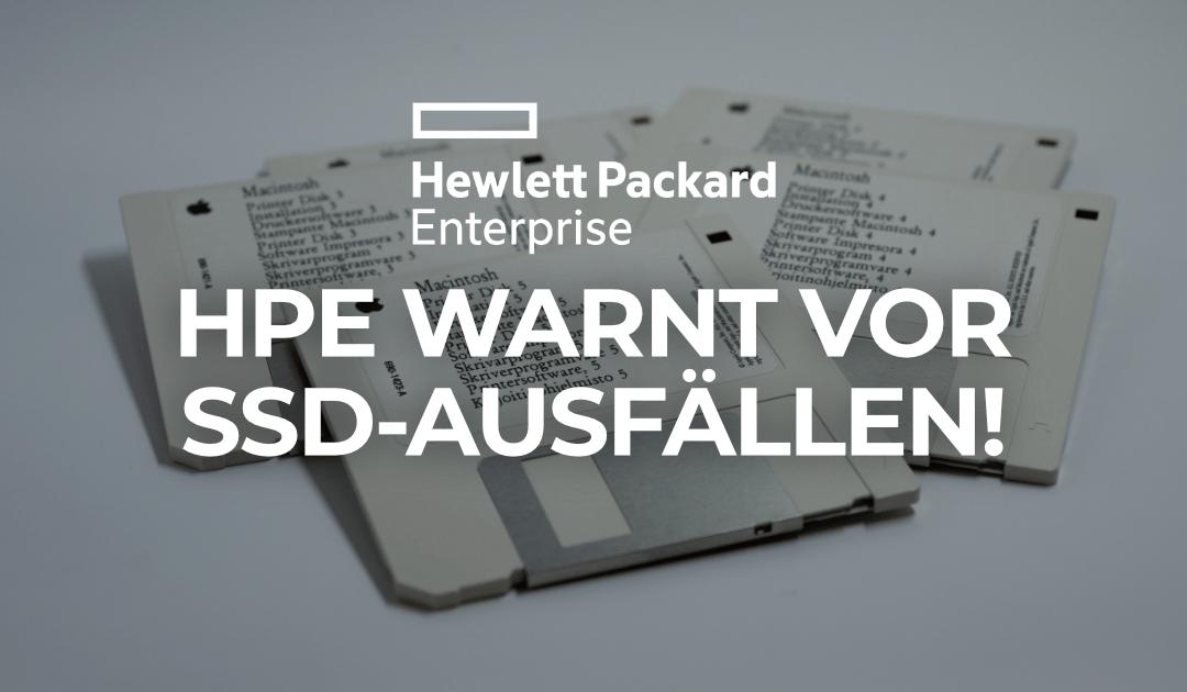 HPE warnt erneut vor SSD-Ausfällen!