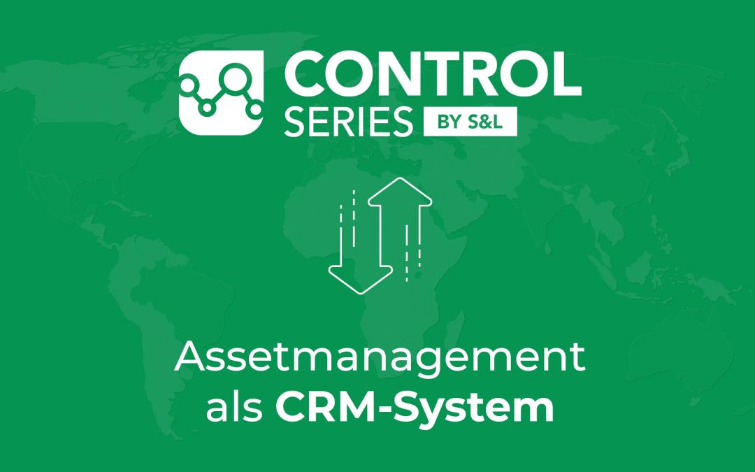 ControlSeries by S&L – Einsatz des Assetmanagements als CRM-System