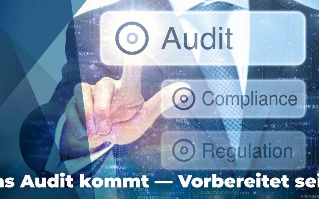 Das Audit kommt — Vorbereitet sein!
