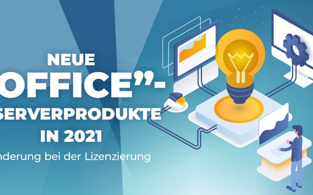 """Neue """"Office""""-Serverprodukte in 2021- Änderung bei der Lizenzierung"""