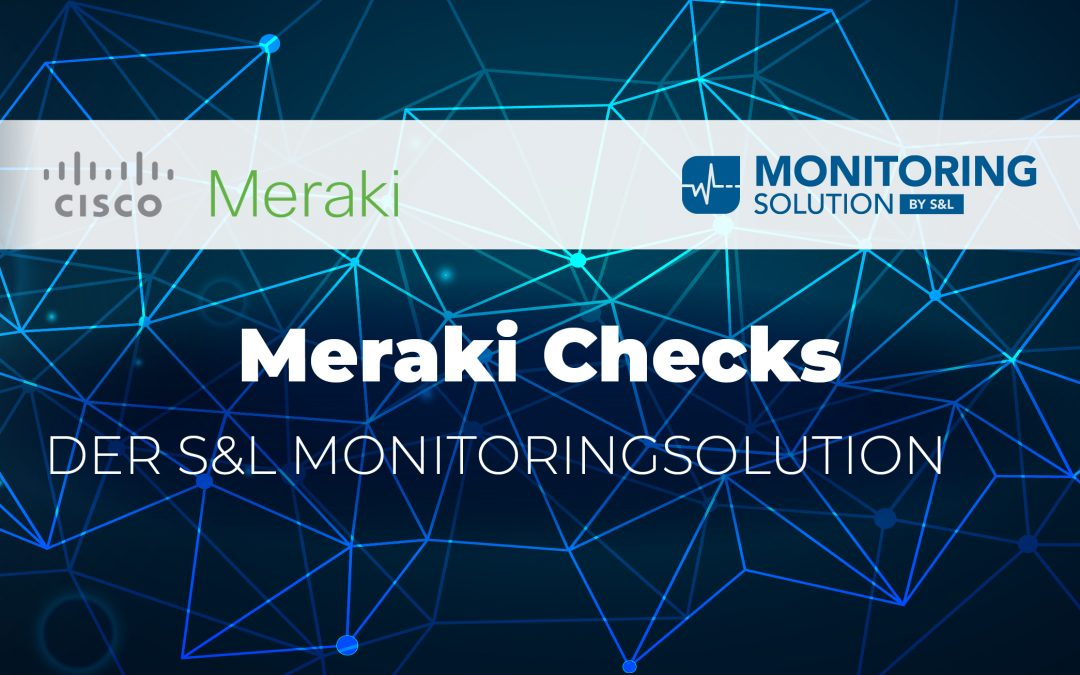 Cisco Meraki Checks der S&L MonitoringSolution